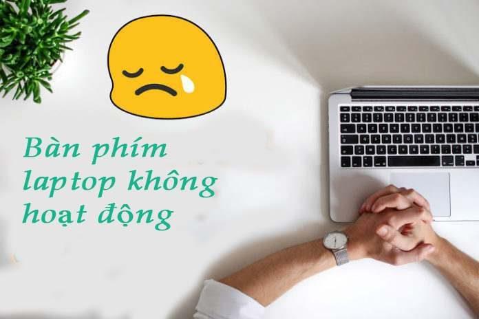 ban-phim-laptop-khong-hoat-dong-phai-lam-gi